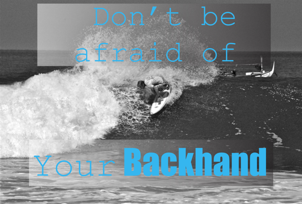 Don't Be Afraid Of Your Backhand